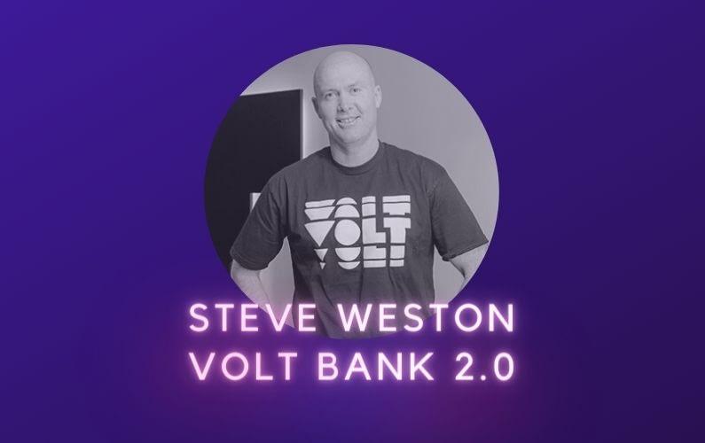 Steve Weston Volt Bank 2.0